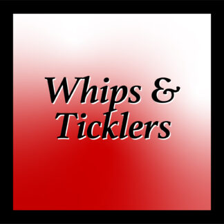 Whips & Ticklers